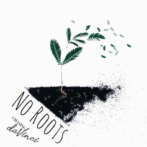No Roots von Chasing Da Vinci