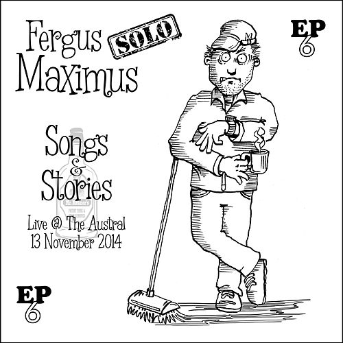 Songs and Stories Live at the Austral by Fergus Maximus