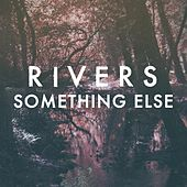 Something Else von Rivers