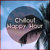 Chillout Happy Hour – The Greatest Chillout Music, Chill Lounge, Chill Out Music, After Dark, Relaxation, Nature Sounds von Chill Out