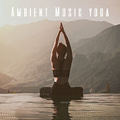 Ambient Music yoga by Various Artists