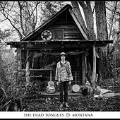 Montana by The Dead Tongues