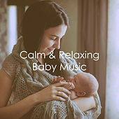 Calm & Relaxing Baby Music by Various Artists