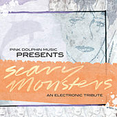 Pink Dolphin Music Presents: Scary Monsters (an electronic tribute) - EP by Various Artists