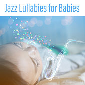 Jazz Lullabies for Babies – Relaxation Music for Baby, Lullabies of Jazz Sounds, Sleep Through the Night, Calm Down and Sleep, Jazz Music for Your Child by Piano Jazz Background Music Masters