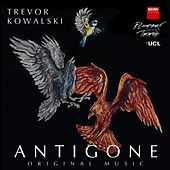 Antigone (Original Music from the Bloomsbury Theatre Production) by Trevor Kowalski