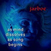 As Mind Dissolves as Song Begins by Jarboe