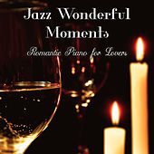 Jazz Wonderful Moments: Romantic Piano for Lovers, Music for Night Date, Dinner for Two, Evening with Candle & Glass of Wine, Hypnotic Time, Real Recipe for Love & Hot Feelings by Piano Jazz Background Music Masters