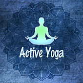 Active Yoga – Relaxation New Age Music for Yoga Practise, Meditation, Mantra, Calmness Day at Home, Sounds of Nature to Reduce Stress and Relax de Zen Meditation and Natural White Noise and New Age Deep Massage