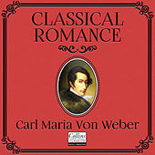 Classical Romance with Carl Maria von Weber by Various Artists