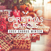Christmas Carols: Cosy Chorus Winter Songs for Gifts Opening Time, Gathering by Christmas Tree by Traditional Christmas Carols Ensemble