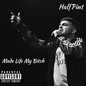 Made Life My Bitch by Half Pint