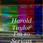 I'm so Serious de Harold Taylor