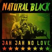 Natural Black - Jah Jah No Love by Natural Black