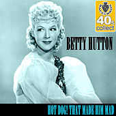Hot Dog! That Made Him Mad (Remastered) - Single by Betty Hutton