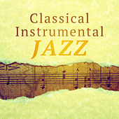 Classical Instrumental Jazz – Most Soothing Piano Jazz, Essential Music, Music for Restaurant, Dinner for Two, Romantic Jazz by Instrumental