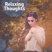 Relaxing Thoughts – Cool Quiet Music, Best Rest, Surrounding Peace, Sounds Silencing, Comfort of Your Home, Fragrances of Nature von Soothing Sounds