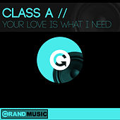Your Love is What I Need de Class A