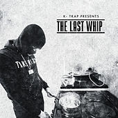 K-Trap Presents The Last Whip Mixtape by K-Trap