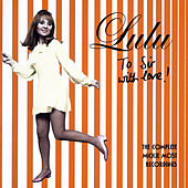 To Sir With Love (The Complete Mickie Most Recordings 1967-1969) by Lulu