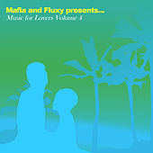 Mafia & Fluxy Presents Music For Lovers, Vol.4 by Various Artists
