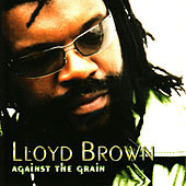 Against The Grain by Lloyd Brown