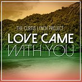 The Curtis Lynch Project - Love Came With You by Curtis Lynch