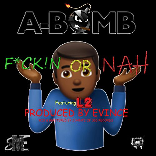 Fuckin' or Nah by A-Bomb