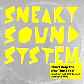 Can't Help the Way That I Feel (Smokin' Jack Hill Vibes Remix - Extended Mix) de Sneaky Sound System