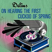 Delius: On Hearing the First Cuckoo of Spring de Andrew Davis