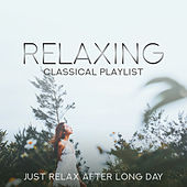 Relaxing Classical Playlist: Just Relax After Long Day von Various Artists