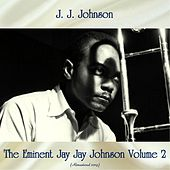 The Eminent Jay Jay Johnson Volume 2 (Remastered 2019) by Various Artists