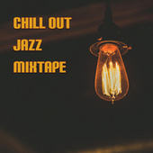Chill Out Jazz Mixtape by Various Artists