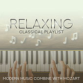 Relaxing Classical Playlist: Modern Music Combine with Mozart von Various Artists