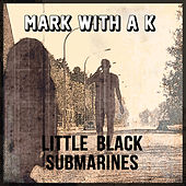 Little Black Submarines by Mark with a K