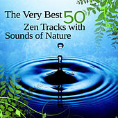 The Very Best 50 Zen Tracks with Sounds of Nature: New Age Music for Massage, Spa & Wellness, Meditation, Yoga, Reiki, Tai Chi and Pilates, Deep Relaxation, Sleep Therapy and and Anxiety Relief by Various Artists