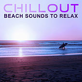 Chillout Beach Sounds to Relax – Relaxing Time, Calming Chill Sounds, Sexy Beat, Sensual Chill von Chill Out