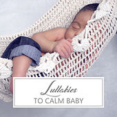 Lullabies to Calm Baby – Calm Your Baby, Stop Crying, Music to Relax, New Age Sounds, Sleep Well by Sleep Sound Library