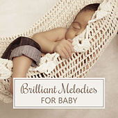 Brilliant Melodies for Baby – Music for Children, Train Brain Your Baby, Development Kid by Lullaby Land