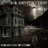 Fridays House Of Horror de Baby Star Friday
