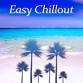 Easy Chillout – Deep Chillout Music, Electronic Trance, Chill Out Music, Summer Solstice, Chill Tone, Holiday Chill Out von Chill Out