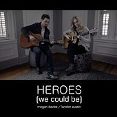 Heroes (We Could Be) [feat. Landon Austin] by Megan Davies