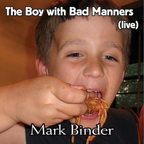 The Boy With Bad Manners (Live) by Mark Binder