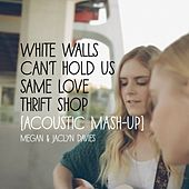 White Walls/Can't Hold Us/Same Love/Thrift Shop (Acoustic Mashup) feat. Jaclyn Davies by Megan Davies