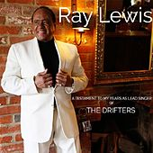 A Testament To My Years as Lead Singer of The Drifters by Ray Lewis