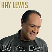 Did You Ever by Ray Lewis