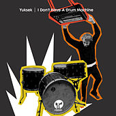 I Don't Have A Drum Machine de Yuksek