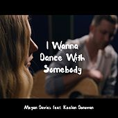 I Wanna Dance with Somebody by Megan Davies