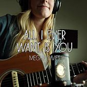 All I Ever Want Is You by Megan Davies