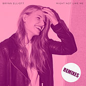Might Not Like Me (Remixes) de Brynn Elliott